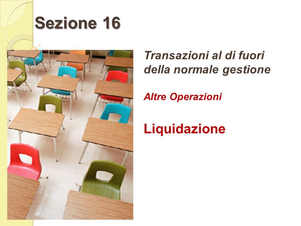 Transazioni al di fuori della normale gestione Altre Operazioni Liquidazione Sezione 16