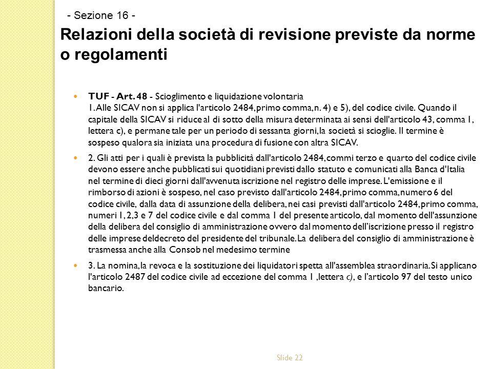 Slide 22 TUF - Art. 48 - Scioglimento e liquidazione volontaria 1. Alle SICAV non si applica l'articolo 2484, primo comma, n. 4) e 5), del codice civi