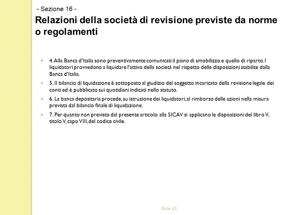 Slide 23 4. Alla Banca d'Italia sono preventivamente comunicati il piano di smobilizzo e quello di riparto. I liquidatori provvedono a liquidare l'att