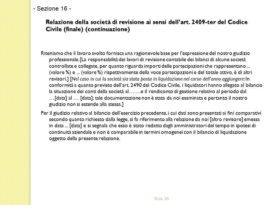 Slide 28 Relazione della società di revisione ai sensi dell'art. 2409-ter del Codice Civile (finale) (continuazione) Riteniamo che il lavoro svolto fo