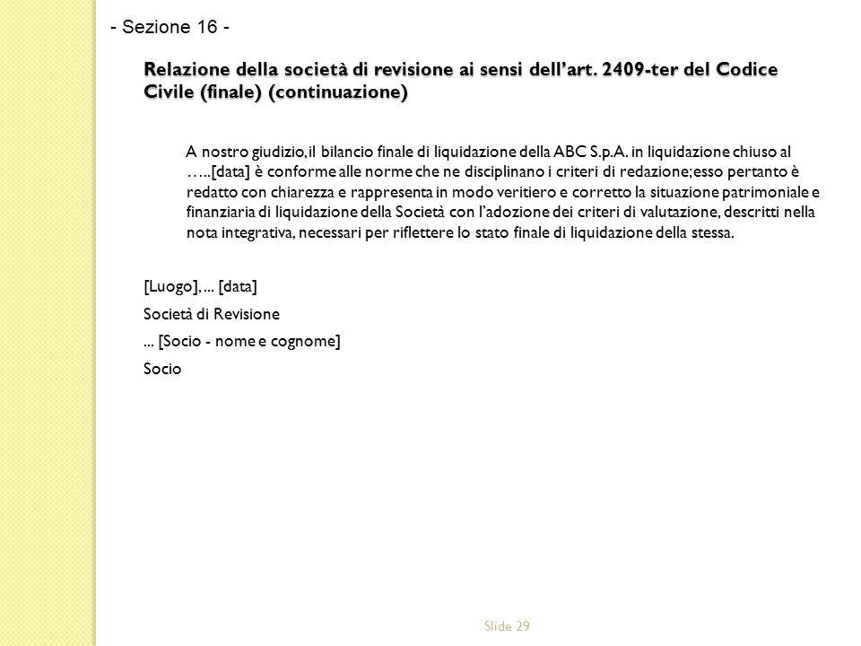 Slide 29 Relazione della società di revisione ai sensi dell'art. 2409-ter del Codice Civile (finale) (continuazione) A nostro giudizio, il bilancio fi