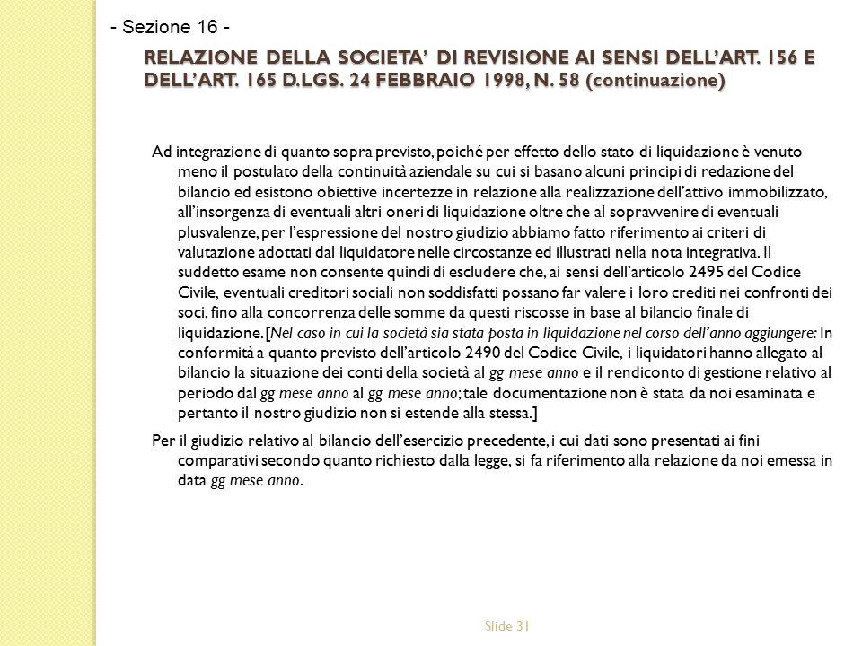 Slide 31 RELAZIONE DELLA SOCIETA' DI REVISIONE AI SENSI DELL'ART. 156 E DELL'ART. 165 D.LGS. 24 FEBBRAIO 1998, N. 58 (continuazione) Ad integrazione d