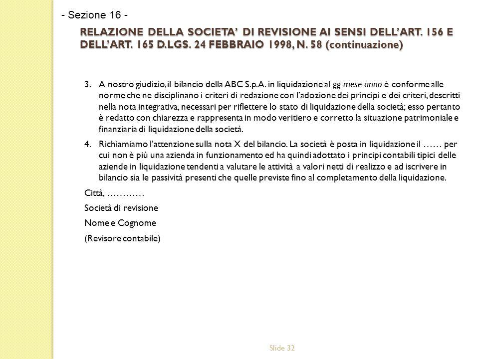 Slide 32 RELAZIONE DELLA SOCIETA' DI REVISIONE AI SENSI DELL'ART. 156 E DELL'ART. 165 D.LGS. 24 FEBBRAIO 1998, N. 58 (continuazione) 3.A nostro giudiz
