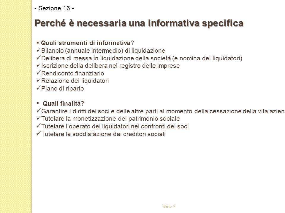 Slide 7  Quali strumenti di informativa? Bilancio (annuale intermedio) di liquidazione Delibera di messa in liquidazione della società (e nomina dei