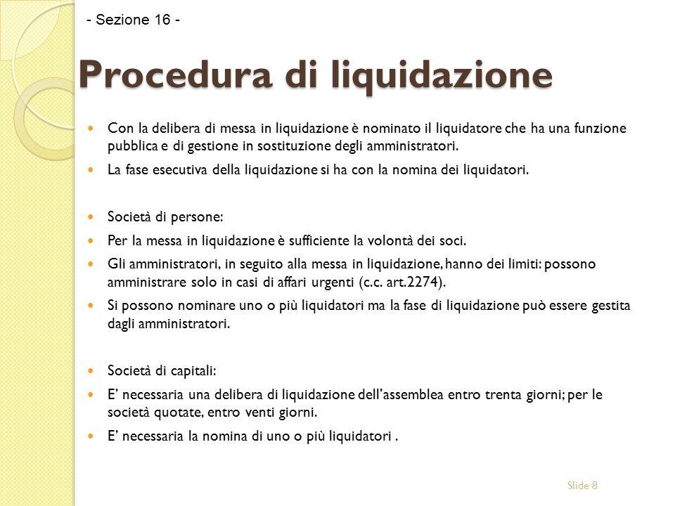 Slide 8 Procedura di liquidazione Con la delibera di messa in liquidazione è nominato il liquidatore che ha una funzione pubblica e di gestione in sostituzione degli amministratori.