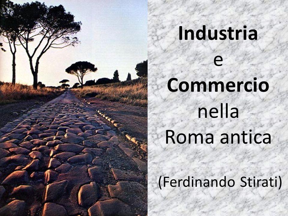 Industria e Commercio nella Roma antica (Ferdinando Stirati)