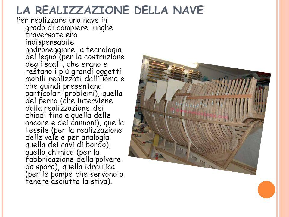 LA REALIZZAZIONE DELLA NAVE Per realizzare una nave in grado di compiere lunghe traversate era indispensabile padroneggiare la tecnologia del legno (p