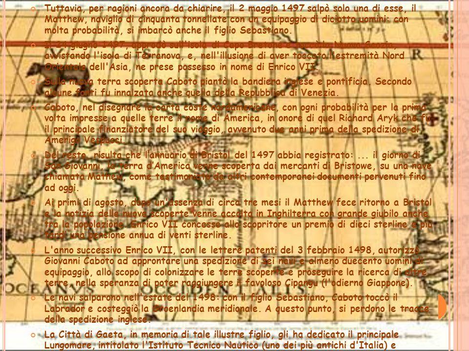 Tuttavia, per ragioni ancora da chiarire, il 2 maggio 1497 salpò solo una di esse, il Matthew, naviglio di cinquanta tonnellate con un equipaggio di diciotto uomini: con molta probabilità, si imbarcò anche il figlio Sebastiano.