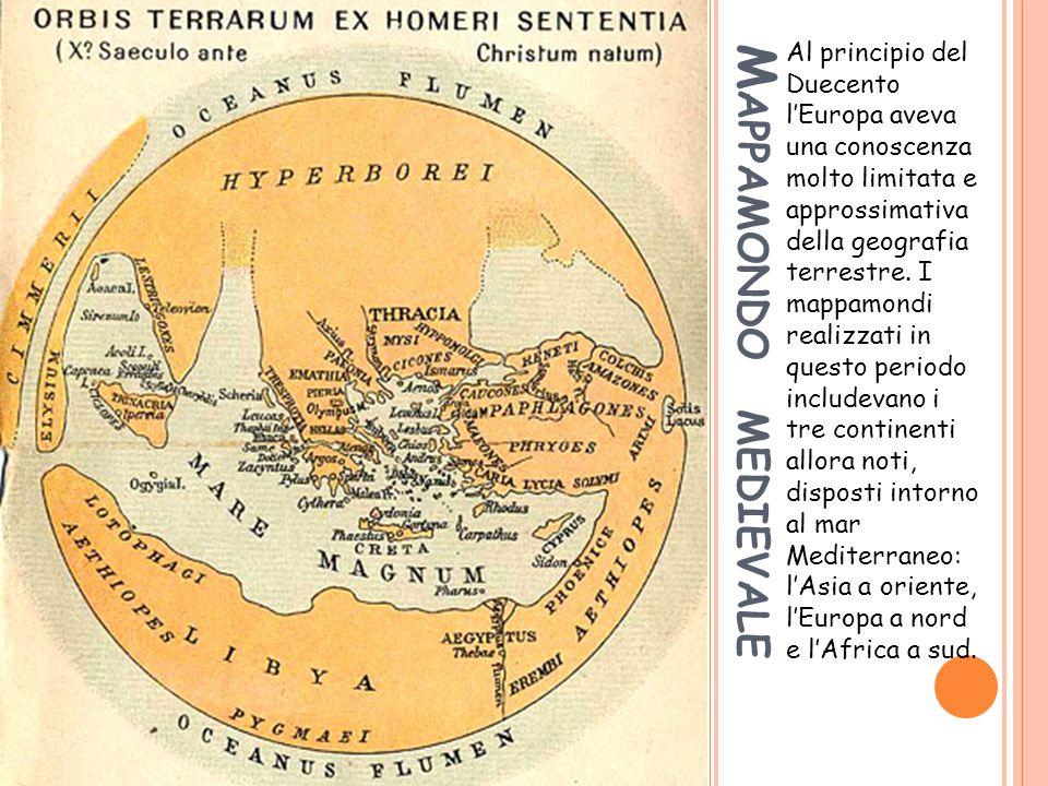 M APPAMONDO MEDIEVALE Al principio del Duecento l'Europa aveva una conoscenza molto limitata e approssimativa della geografia terrestre. I mappamondi