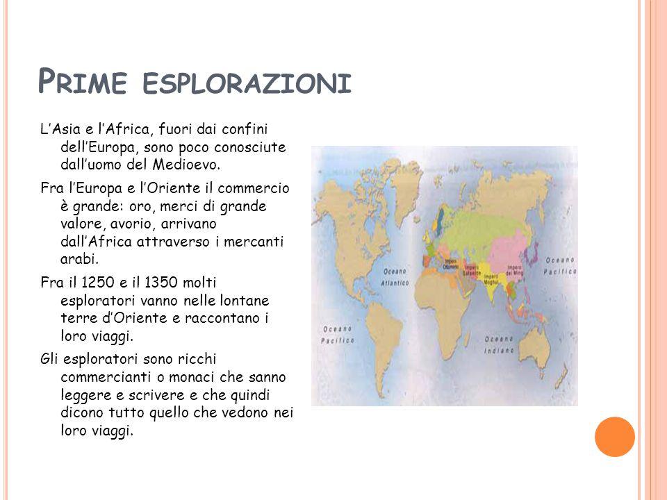 P RIME ESPLORAZIONI L'Asia e l'Africa, fuori dai confini dell'Europa, sono poco conosciute dall'uomo del Medioevo. Fra l'Europa e l'Oriente il commerc