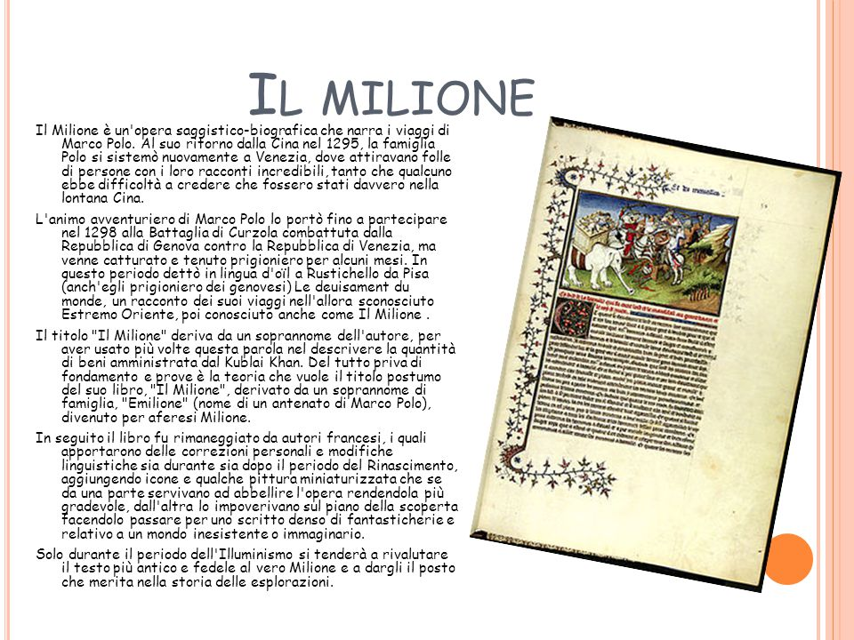 I L MILIONE Il Milione è un'opera saggistico-biografica che narra i viaggi di Marco Polo. Al suo ritorno dalla Cina nel 1295, la famiglia Polo si sist