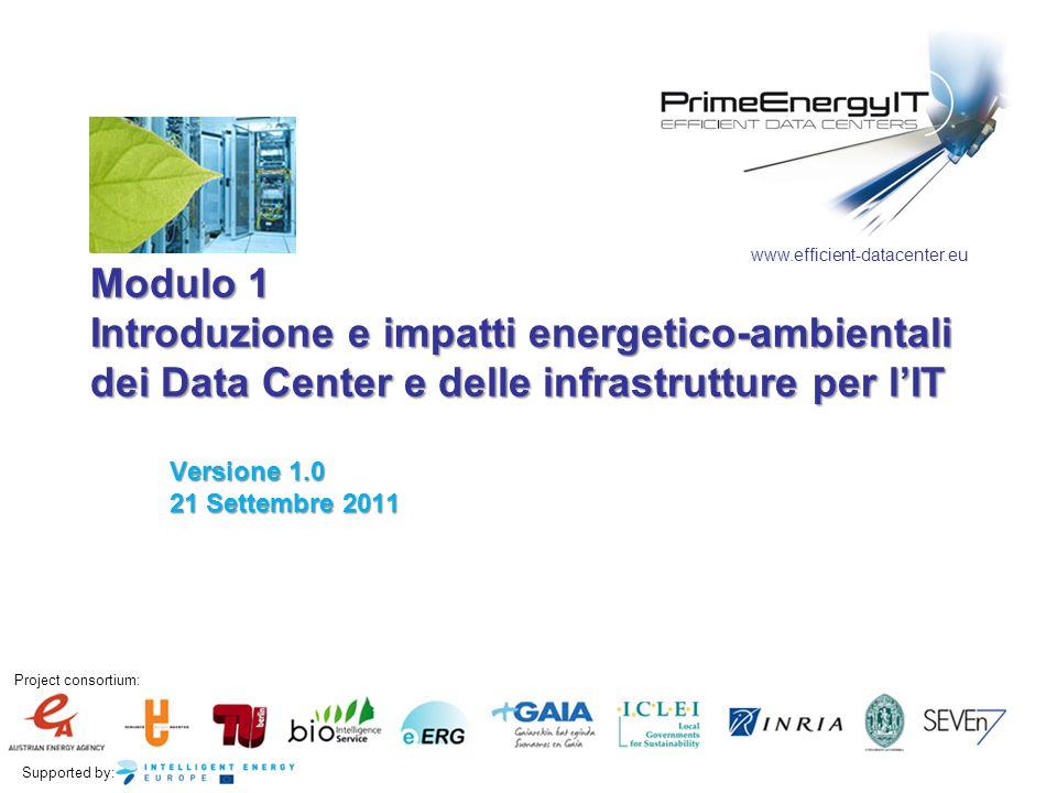 Supported by: Project consortium: www.efficient-datacenter.eu Modulo 1 Introduzione e impatti energetico-ambientali dei Data Center e delle infrastrutture per l'IT Versione 1.0 21 Settembre 2011