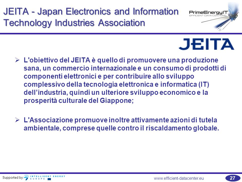 Supported by: www.efficient-datacenter.eu 27 JEITA - Japan Electronics and Information Technology Industries Association   L'obiettivo del JEITA è q