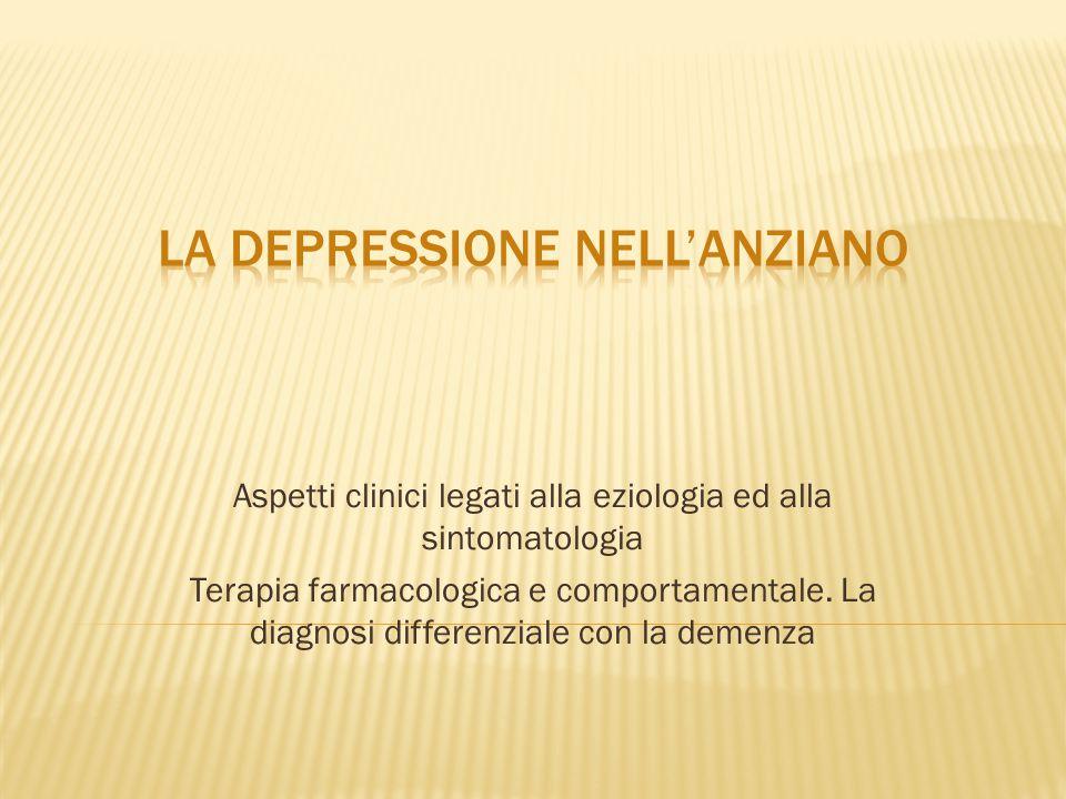 Aspetti clinici legati alla eziologia ed alla sintomatologia Terapia farmacologica e comportamentale. La diagnosi differenziale con la demenza
