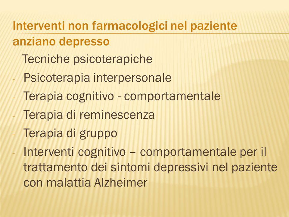 Interventi non farmacologici nel paziente anziano depresso Tecniche psicoterapiche - Psicoterapia interpersonale - Terapia cognitivo - comportamentale