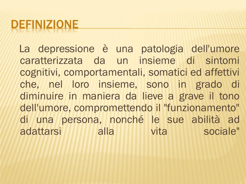 La depressione è una patologia dell'umore caratterizzata da un insieme di sintomi cognitivi, comportamentali, somatici ed affettivi che, nel loro insi