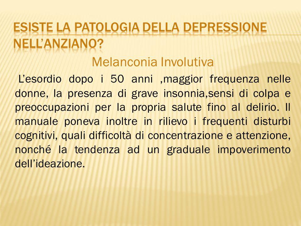 Melanconia Involutiva L'esordio dopo i 50 anni,maggior frequenza nelle donne, la presenza di grave insonnia,sensi di colpa e preoccupazioni per la pro
