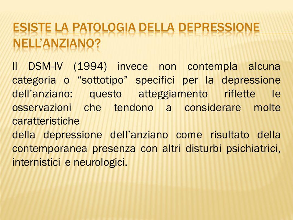 """Il DSM-IV (1994) invece non contempla alcuna categoria o """"sottotipo"""" specifici per la depressione dell'anziano: questo atteggiamento riflette le osser"""