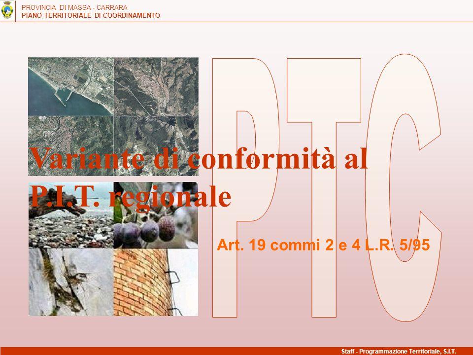 PROVINCIA DI MASSA - CARRARA PIANO TERRITORIALE DI COORDINAMENTO Variante di conformità al P.I.T. regionale Art. 19 commi 2 e 4 L.R. 5/95 Staff - Prog