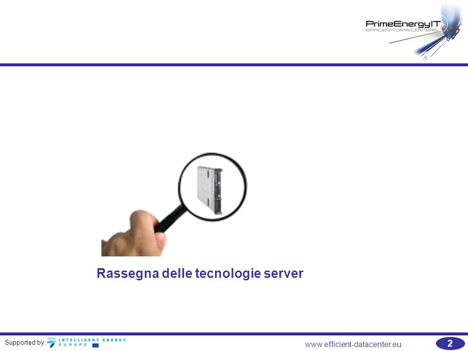 Supported by: www.efficient-datacenter.eu 2 Rassegna delle tecnologie server