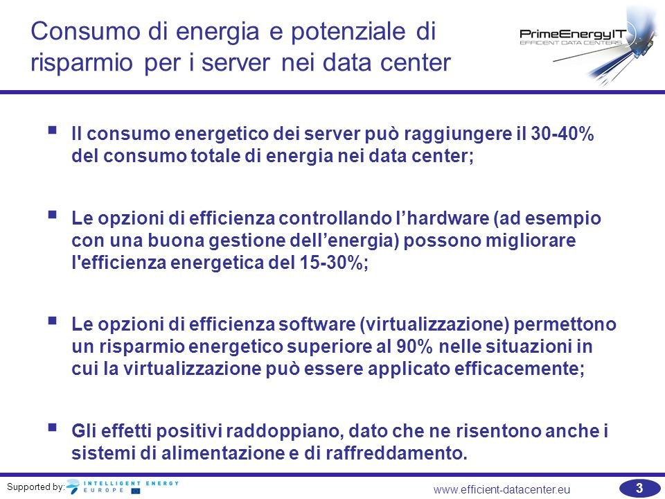 Supported by: www.efficient-datacenter.eu 24 Gestione energetica per profili Power Saving FeatureMaximum Performance Balanced Power & Performance Minimum Power Usage Power RegulatorStatic HighDynamicStatic low Manage QPI [1] power [1]OffOn Memory InterleaveFull interleave Disabled PCIe 2.0Enabled Off Memory SpeedAuto 800 MHz Minimum processor idle power No C-statesC6