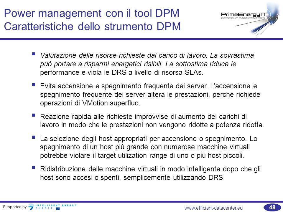 Supported by: www.efficient-datacenter.eu 48 Power management con il tool DPM Caratteristiche dello strumento DPM  Valutazione delle risorse richieste dal carico di lavoro.
