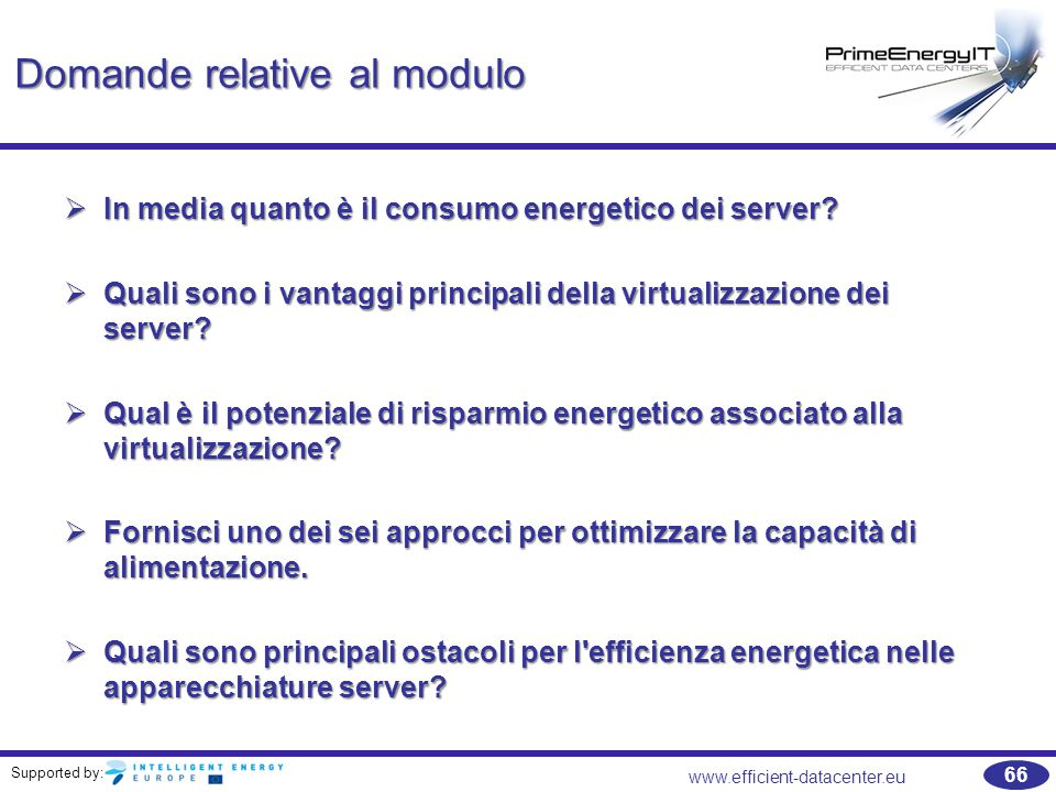 Supported by: www.efficient-datacenter.eu 66 Domande relative al modulo  In media quanto è il consumo energetico dei server?  Quali sono i vantaggi