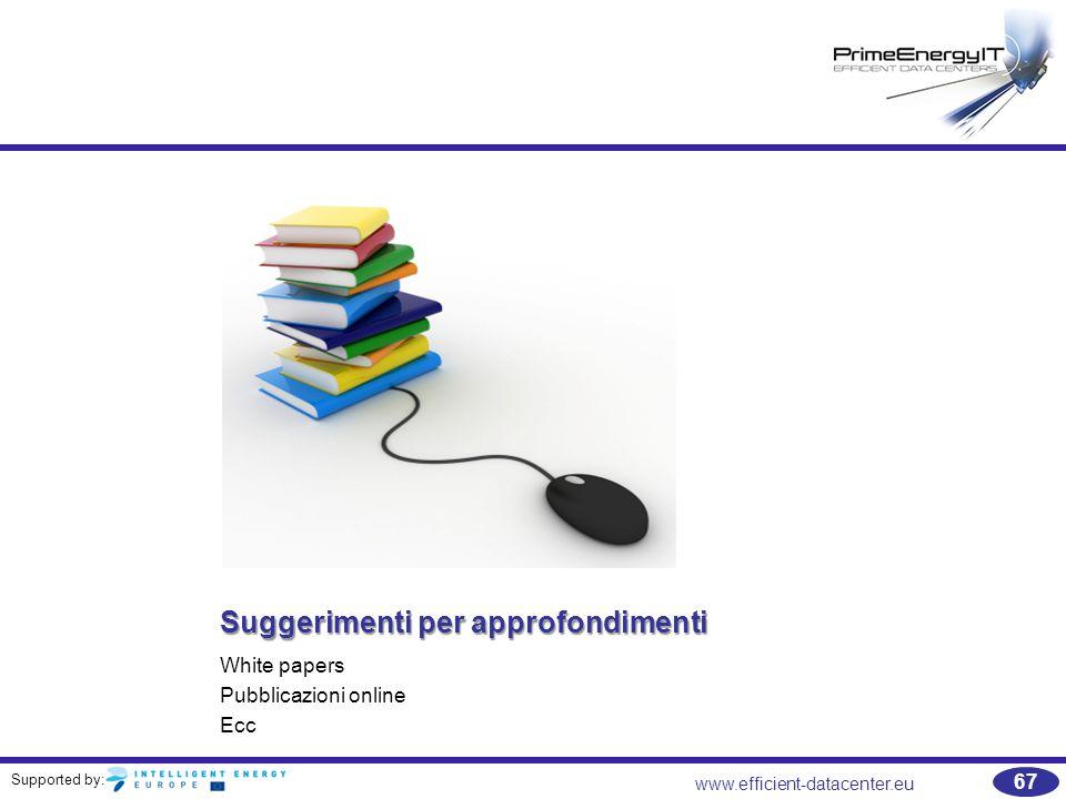 Supported by: www.efficient-datacenter.eu 67 Suggerimenti per approfondimenti White papers Pubblicazioni online Ecc