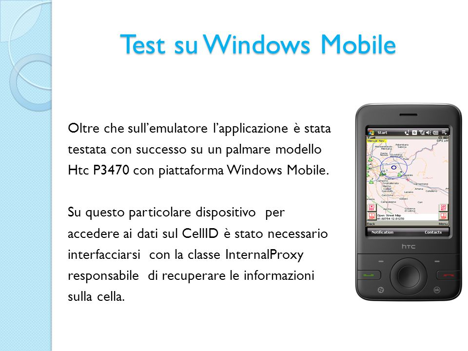 Test su Windows Mobile Oltre che sull'emulatore l'applicazione è stata testata con successo su un palmare modello Htc P3470 con piattaforma Windows Mobile.
