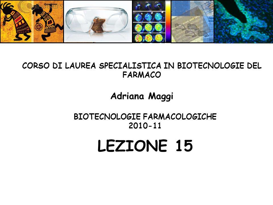 BIOTECNOLOGIE FARMACOLOGICHE 2010-11 LEZIONE 15 CORSO DI LAUREA SPECIALISTICA IN BIOTECNOLOGIE DEL FARMACO Adriana Maggi