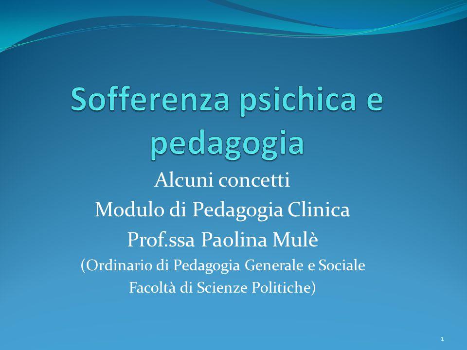 Alcuni concetti Modulo di Pedagogia Clinica Prof.ssa Paolina Mulè (Ordinario di Pedagogia Generale e Sociale Facoltà di Scienze Politiche) 1