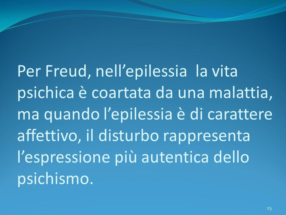 Per Freud, nell'epilessia la vita psichica è coartata da una malattia, ma quando l'epilessia è di carattere affettivo, il disturbo rappresenta l'espre