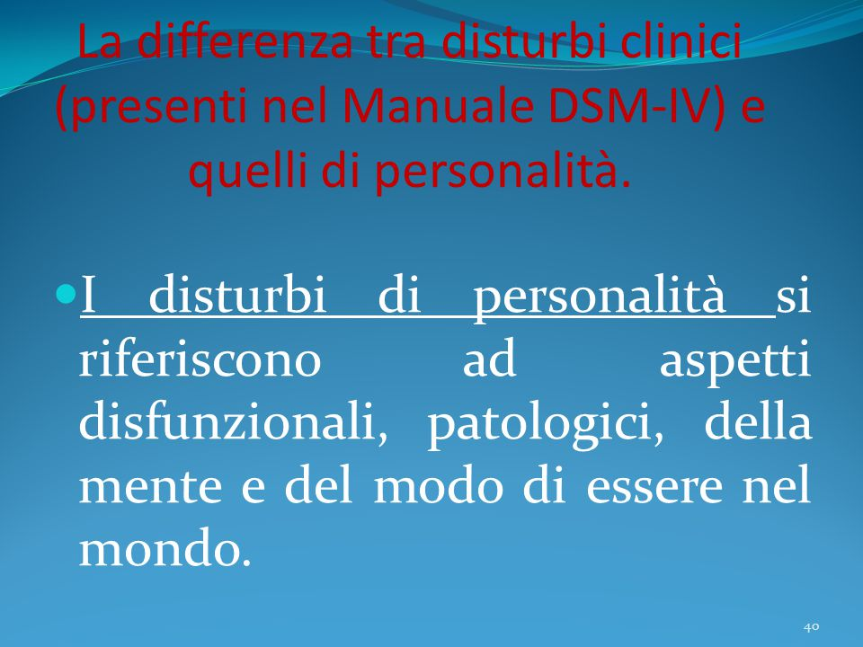 La differenza tra disturbi clinici (presenti nel Manuale DSM-IV) e quelli di personalità. I disturbi di personalità si riferiscono ad aspetti disfunzi