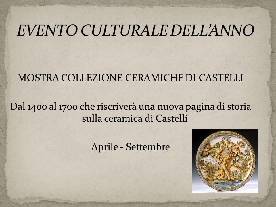 MOSTRA COLLEZIONE CERAMICHE DI CASTELLI Dal 1400 al 1700 che riscriverà una nuova pagina di storia sulla ceramica di Castelli Aprile - Settembre