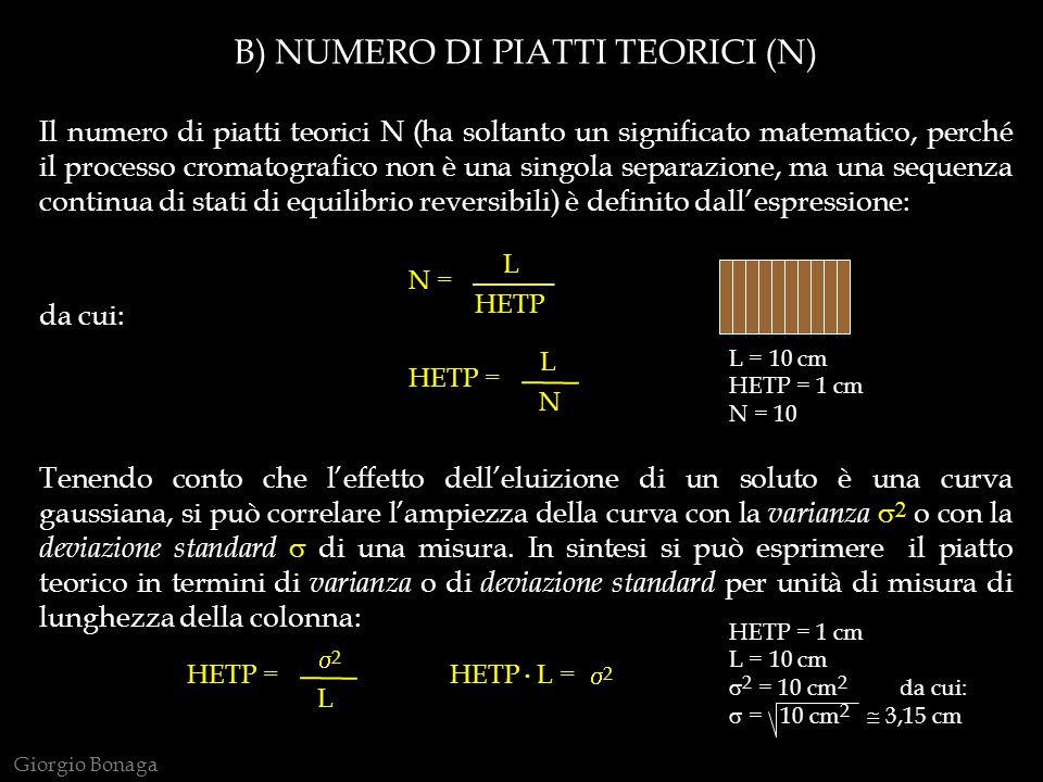 B) NUMERO DI PIATTI TEORICI (N) Il numero di piatti teorici N (ha soltanto un significato matematico, perché il processo cromatografico non è una sing