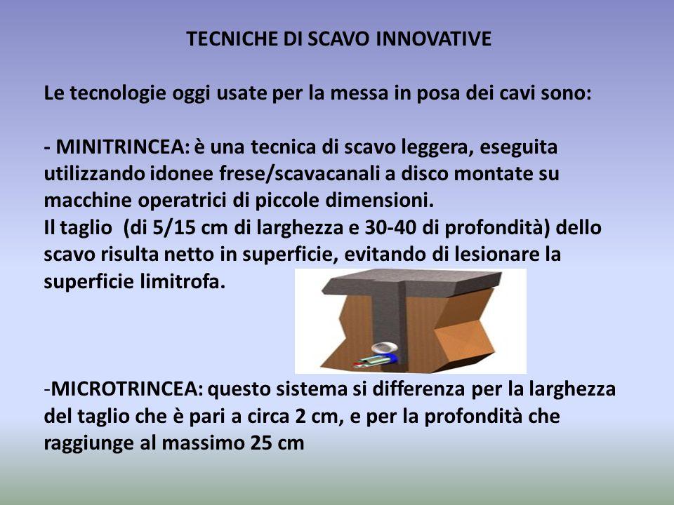 TECNICHE DI SCAVO INNOVATIVE Le tecnologie oggi usate per la messa in posa dei cavi sono: - MINITRINCEA: è una tecnica di scavo leggera, eseguita util