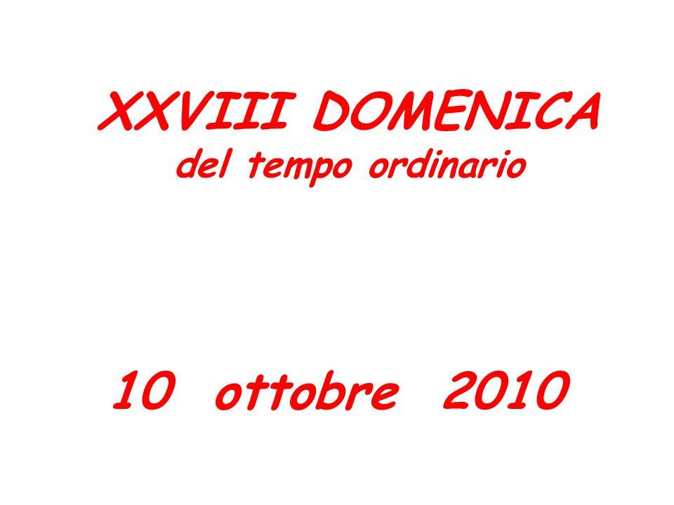XXVIII DOMENICA del tempo ordinario XXVIII DOMENICA del tempo ordinario 10 ottobre 2010