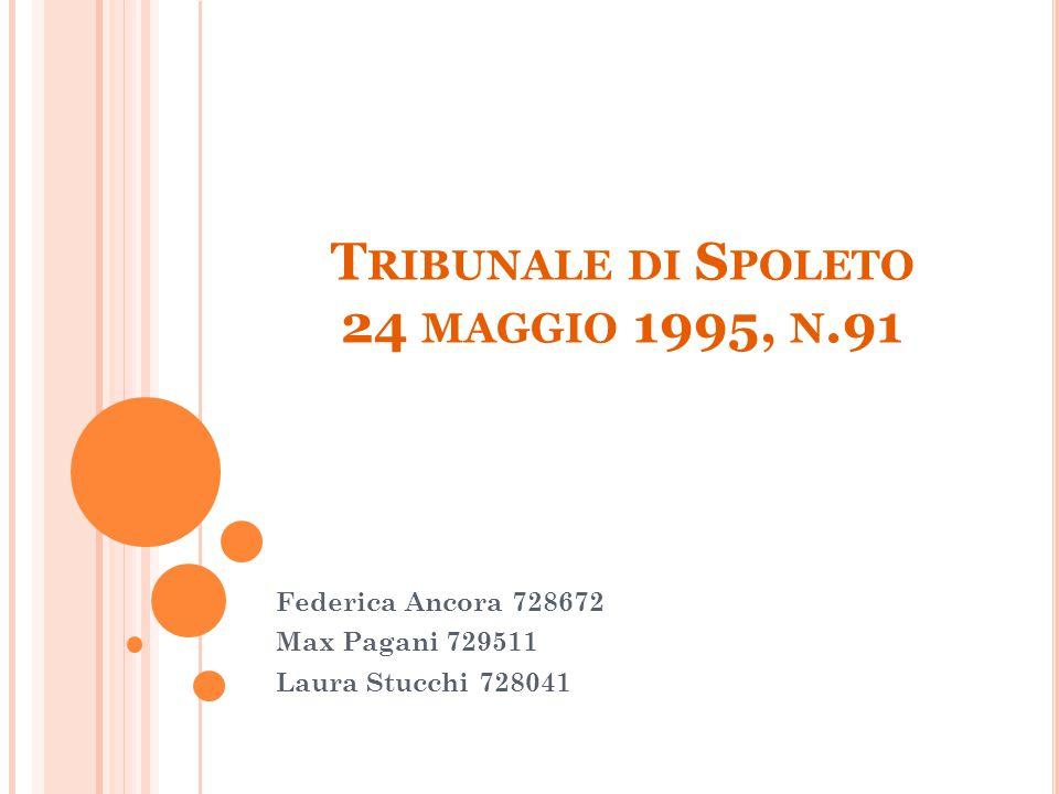 T RIBUNALE DI S POLETO 24 MAGGIO 1995, N.91 Federica Ancora 728672 Max Pagani 729511 Laura Stucchi 728041