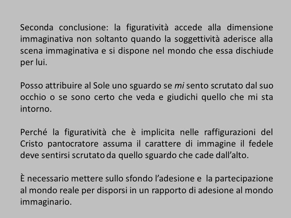 Seconda conclusione: la figuratività accede alla dimensione immaginativa non soltanto quando la soggettività aderisce alla scena immaginativa e si dis