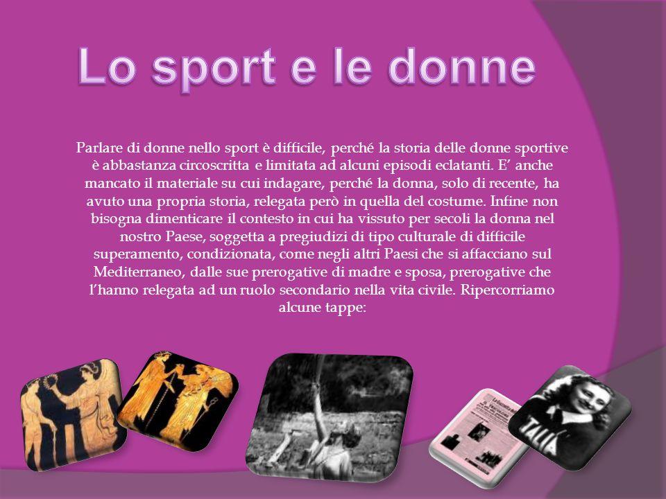 Parlare di donne nello sport è difficile, perché la storia delle donne sportive è abbastanza circoscritta e limitata ad alcuni episodi eclatanti.