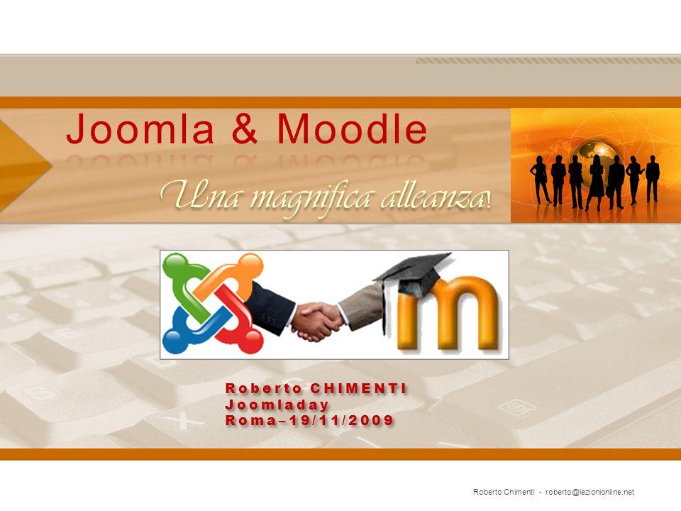 Una magnifica alleanza ! Roberto CHIMENTI Joomladay Roma–19/11/2009 Roberto CHIMENTI Joomladay Roma–19/11/2009 Roberto Chimenti - roberto@lezionionlin