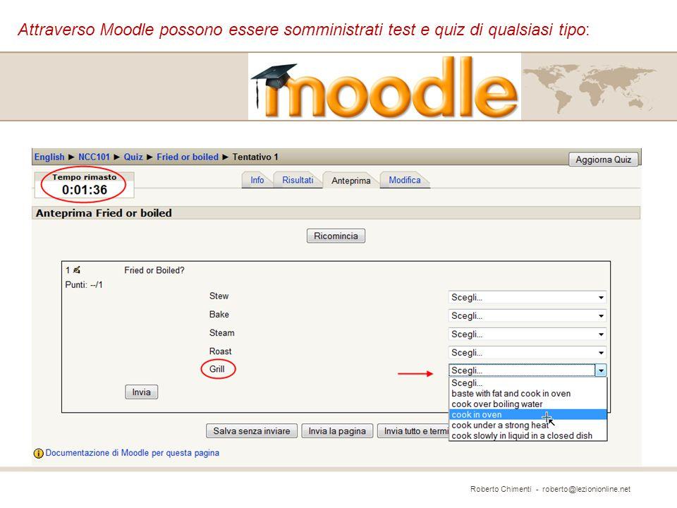 Roberto Chimenti - roberto@lezionionline.net Attraverso Moodle possono essere somministrati test e quiz di qualsiasi tipo: