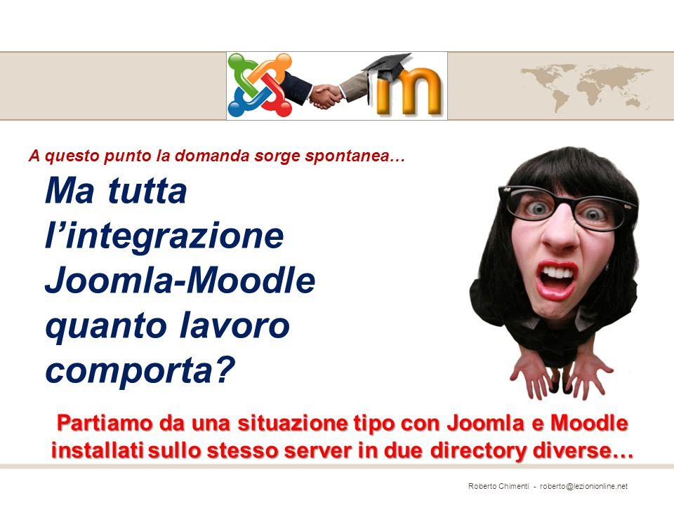 Roberto Chimenti - roberto@lezionionline.net Ma tutta l'integrazione Joomla-Moodle quanto lavoro comporta? A questo punto la domanda sorge spontanea…