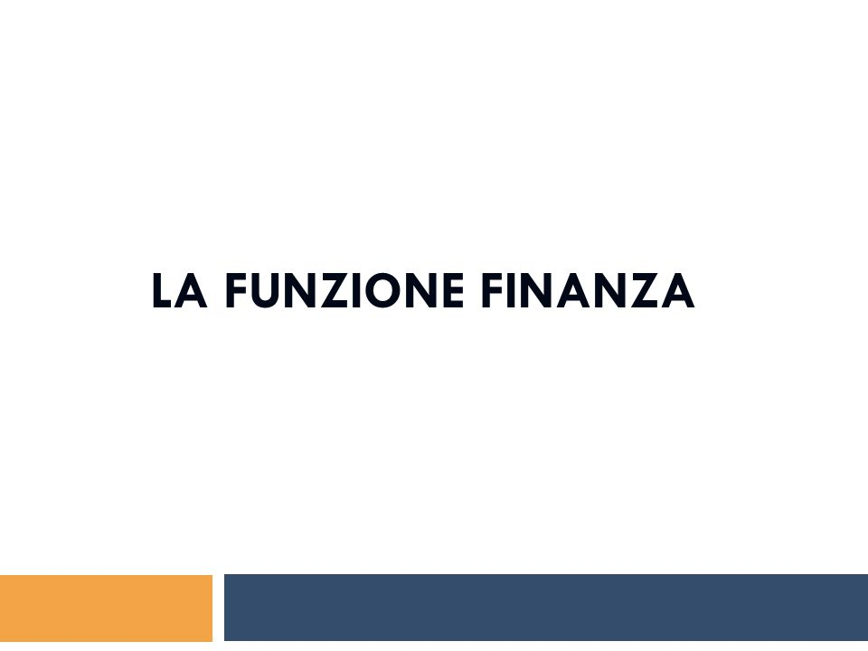 Finanza aziendale Governo delle risorse di capitale dell'azienda, attuato regolando tutti i movimenti di acquisizione e di impiego dei mezzi finanziari