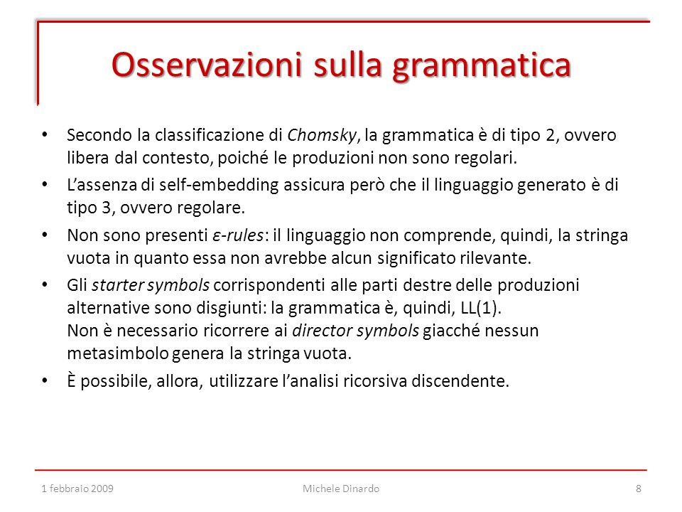 Osservazioni sulla grammatica Secondo la classificazione di Chomsky, la grammatica è di tipo 2, ovvero libera dal contesto, poiché le produzioni non sono regolari.