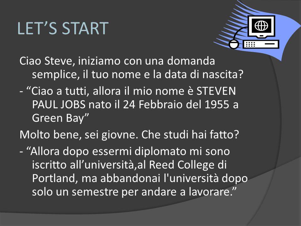 LET'S START Ciao Steve, iniziamo con una domanda semplice, il tuo nome e la data di nascita.