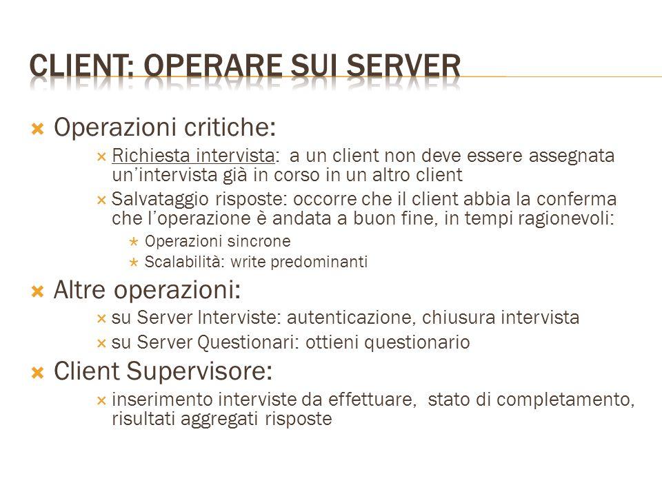  Operazioni critiche:  Richiesta intervista: a un client non deve essere assegnata un'intervista già in corso in un altro client  Salvataggio rispo