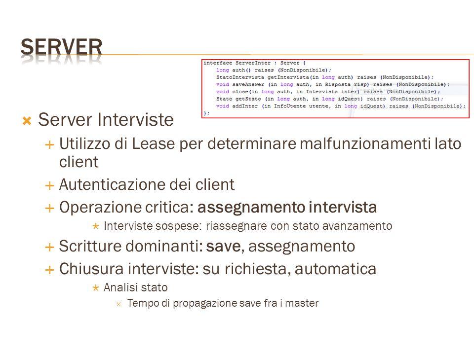  Server Interviste  Utilizzo di Lease per determinare malfunzionamenti lato client  Autenticazione dei client  Operazione critica: assegnamento in