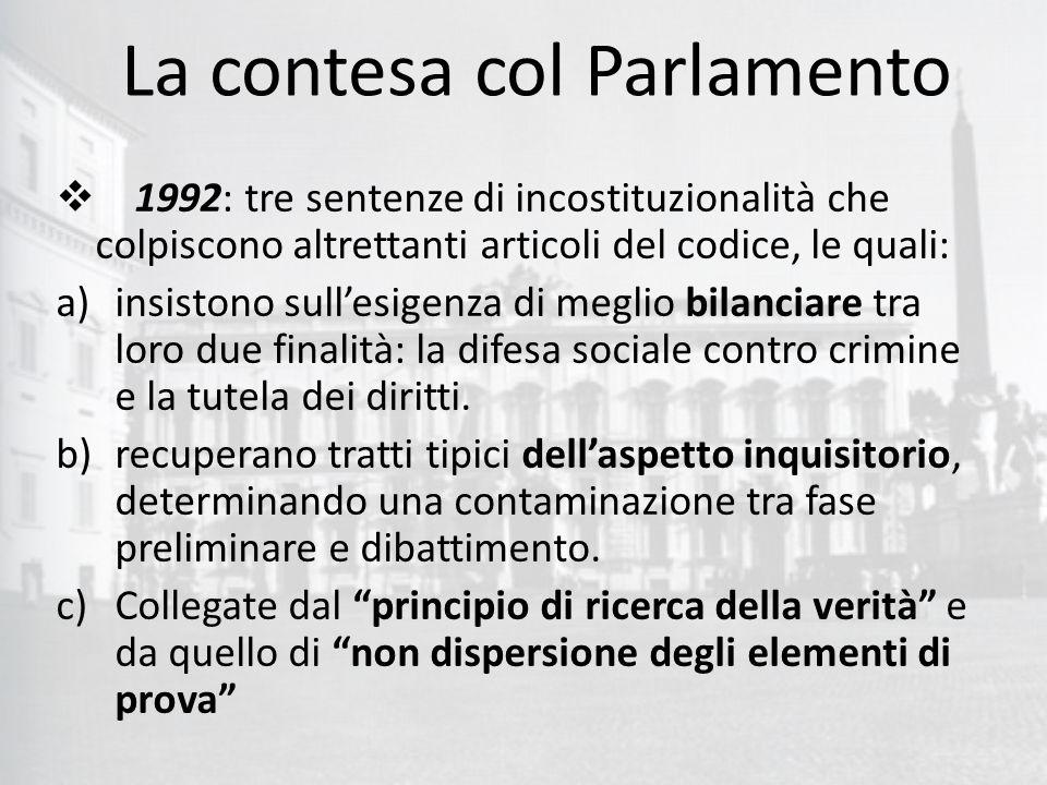 La contesa col Parlamento  1992: tre sentenze di incostituzionalità che colpiscono altrettanti articoli del codice, le quali: a)insistono sull'esigenza di meglio bilanciare tra loro due finalità: la difesa sociale contro crimine e la tutela dei diritti.