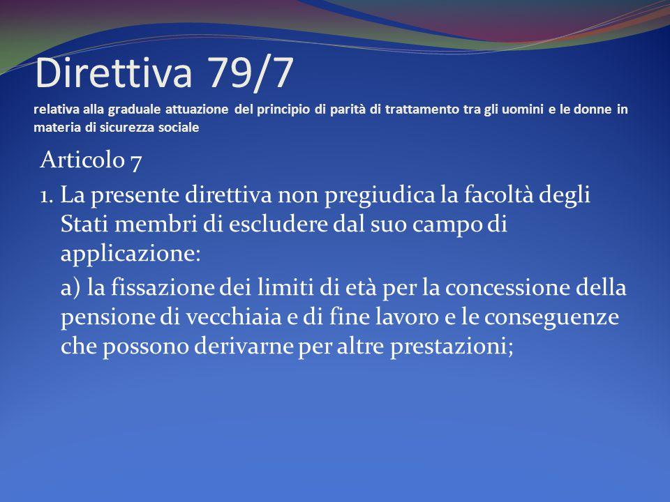 Direttiva 79/7 relativa alla graduale attuazione del principio di parità di trattamento tra gli uomini e le donne in materia di sicurezza sociale Articolo 7 1.
